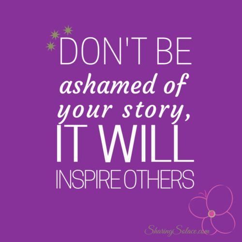 """Purple GIF with the words """"Don't be ashamed of your story, it will inspire others written in white with the outline of a pink flower in the right hand corner and SharingSolace.com"""