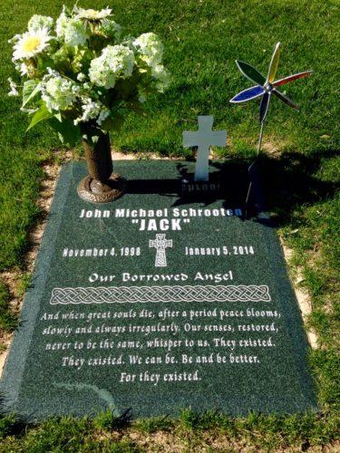 "Jack's grave marker. Jack Michael Schrooten, ""Jack"". Nov. 4, 1998 to January 5, 2014. ""Our borrowed angel""."
